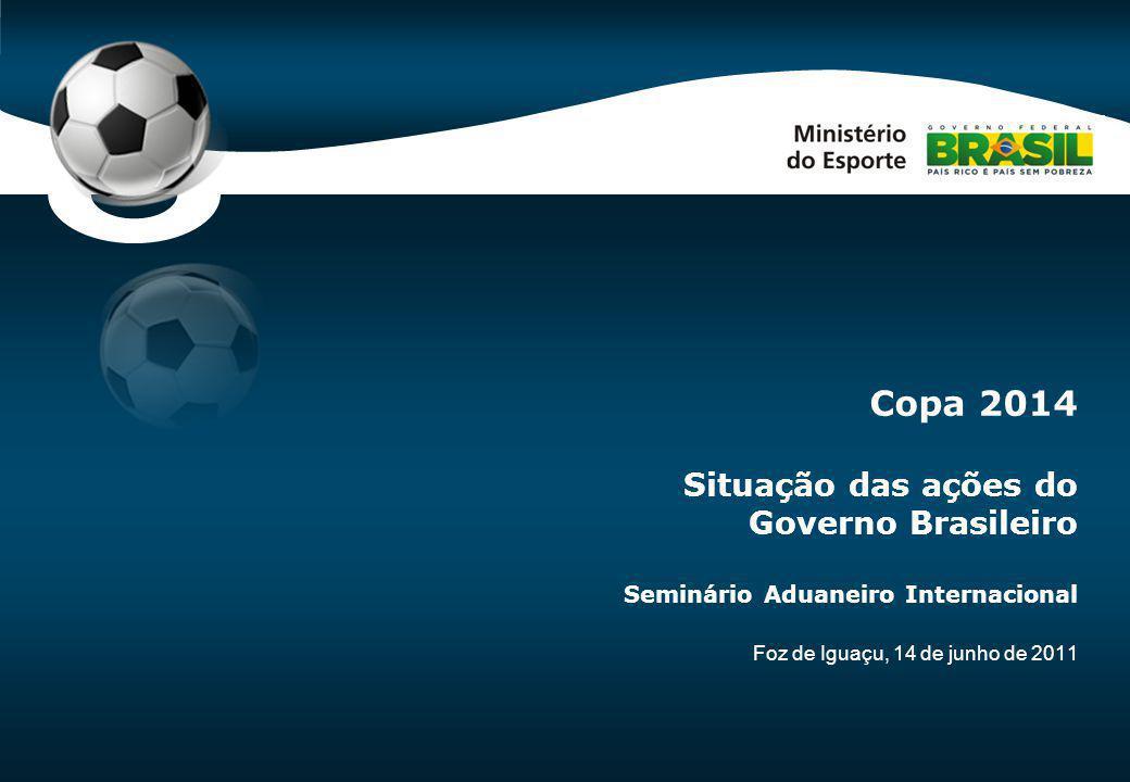 Code-P0 Foz de Iguaçu, 14 de junho de 2011 Copa 2014 Situação das ações do Governo Brasileiro Seminário Aduaneiro Internacional