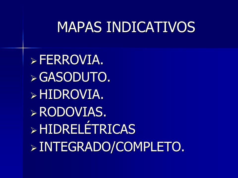 MAPAS INDICATIVOS FERROVIA. GASODUTO. HIDROVIA. RODOVIAS. HIDRELÉTRICAS INTEGRADO/COMPLETO.