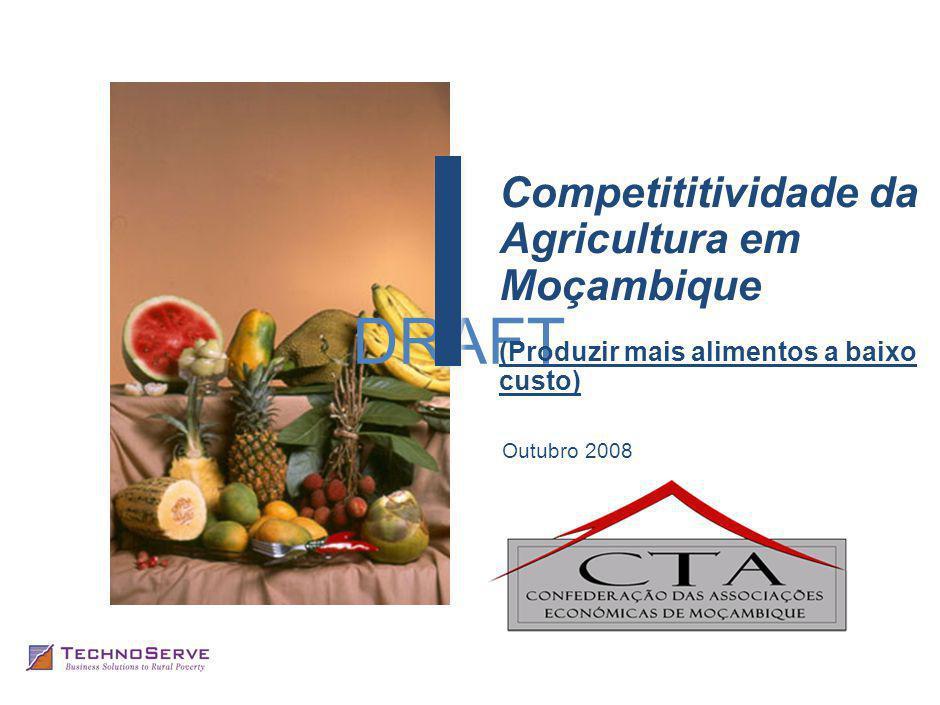 Produzir mais alimentos a baixo custo DRAFT CONTEÚDO 1 Situação Actual da Agricultura O ambiente de negócios As tendências do investimento Prioridades e recomendações Sumário Executivo