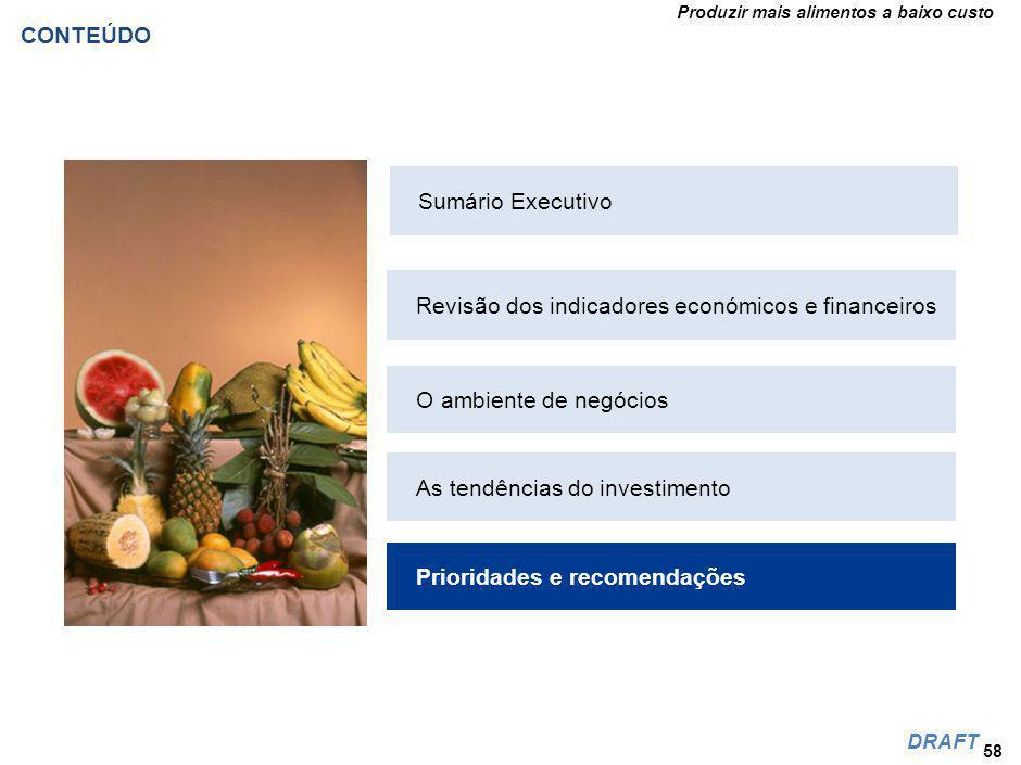 Produzir mais alimentos a baixo custo DRAFT CONTEÚDO 58 Revisão dos indicadores económicos e financeiros O ambiente de negócios As tendências do investimento Prioridades e recomendações Sumário Executivo