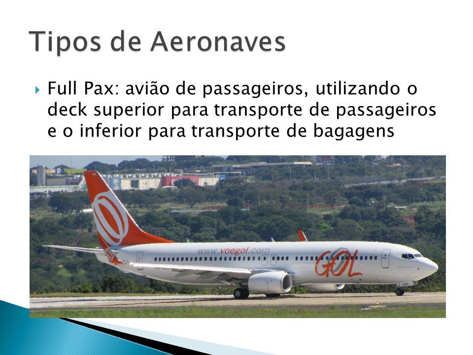 Full Pax: avião de passageiros, utilizando o deck superior para transporte de passageiros e o inferior para transporte de bagagens