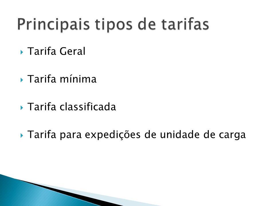Tarifa Geral Tarifa mínima Tarifa classificada Tarifa para expedições de unidade de carga