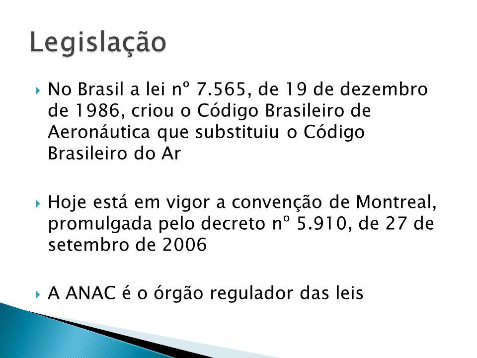 No Brasil a lei nº 7.565, de 19 de dezembro de 1986, criou o Código Brasileiro de Aeronáutica que substituiu o Código Brasileiro do Ar Hoje está em vi