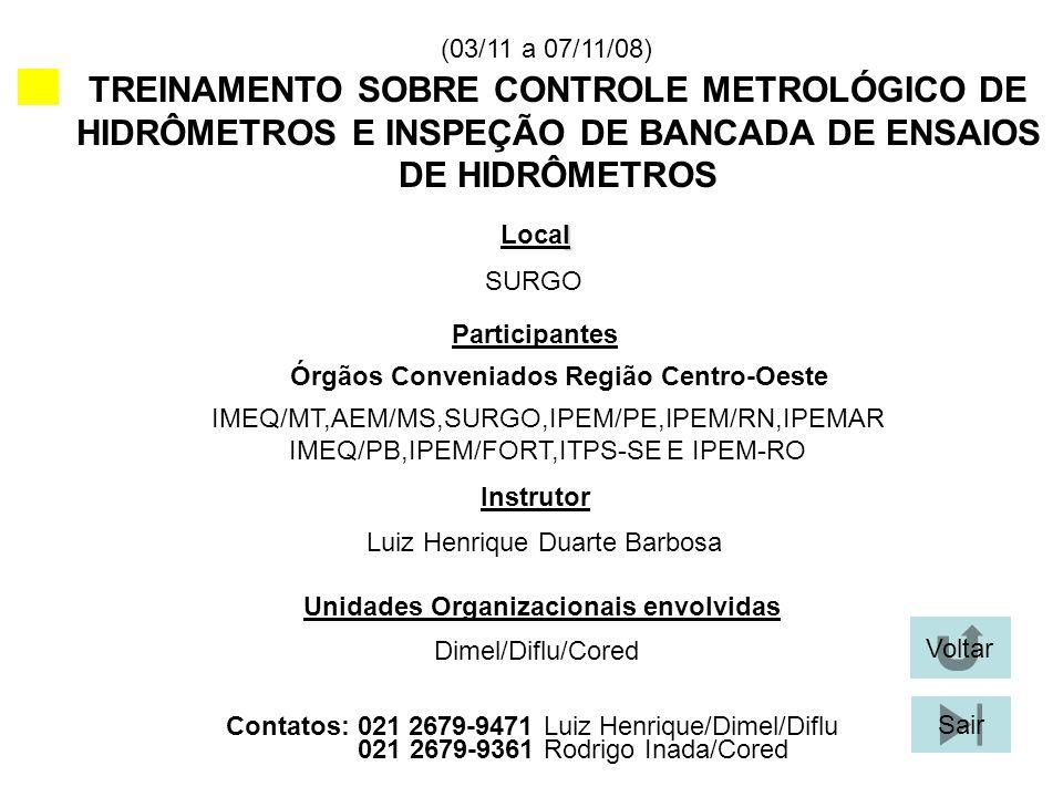 (03/11 a 07/11/08) TREINAMENTO SOBRE CONTROLE METROLÓGICO DE HIDRÔMETROS E INSPEÇÃO DE BANCADA DE ENSAIOS DE HIDRÔMETROS l Local Participantes Instrut