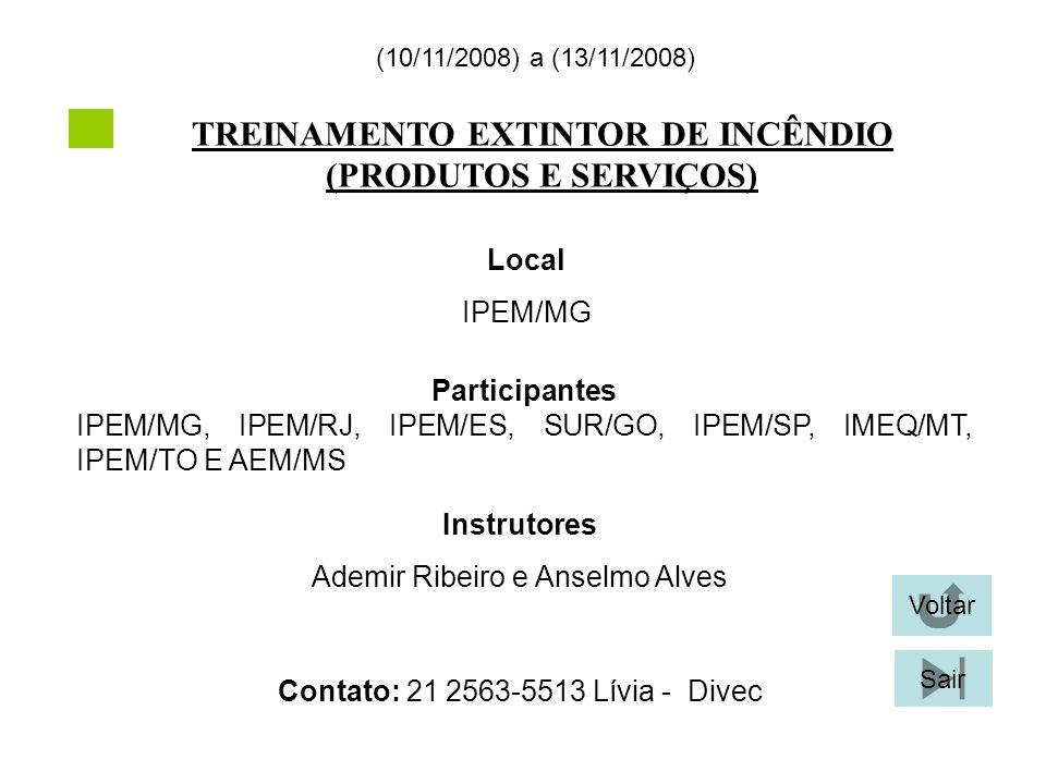 TREINAMENTO EXTINTOR DE INCÊNDIO (PRODUTOS E SERVIÇOS) (10/11/2008) a (13/11/2008) Local IPEM/MG Participantes IPEM/MG, IPEM/RJ, IPEM/ES, SUR/GO, IPEM