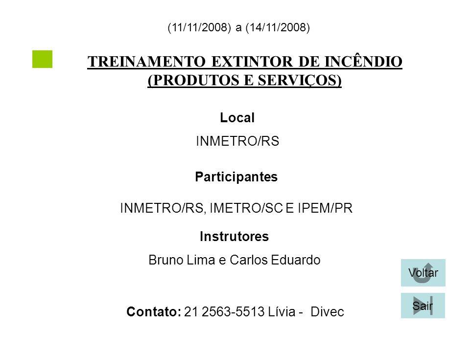 TREINAMENTO EXTINTOR DE INCÊNDIO (PRODUTOS E SERVIÇOS) (11/11/2008) a (14/11/2008) Local INMETRO/RS Participantes INMETRO/RS, IMETRO/SC E IPEM/PR Inst