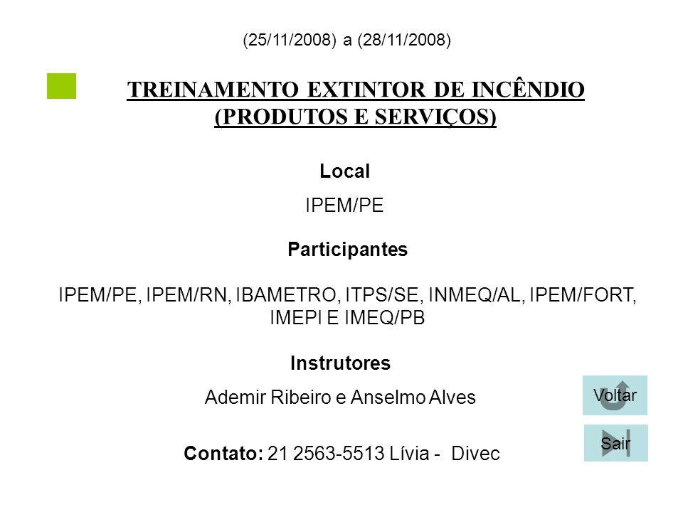 TREINAMENTO EXTINTOR DE INCÊNDIO (PRODUTOS E SERVIÇOS) (25/11/2008) a (28/11/2008) Local IPEM/PE Participantes IPEM/PE, IPEM/RN, IBAMETRO, ITPS/SE, IN