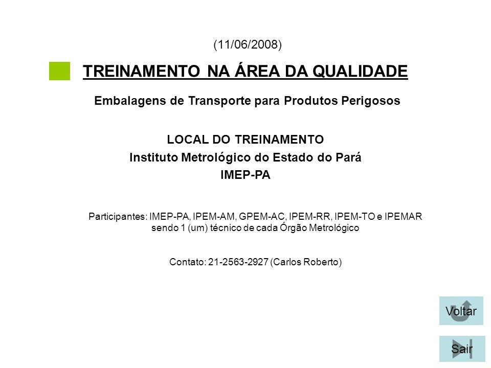 Voltar Sair TREINAMENTO NA ÁREA DA QUALIDADE (11/06/2008) Participantes: IMEP-PA, IPEM-AM, GPEM-AC, IPEM-RR, IPEM-TO e IPEMAR sendo 1 (um) técnico de