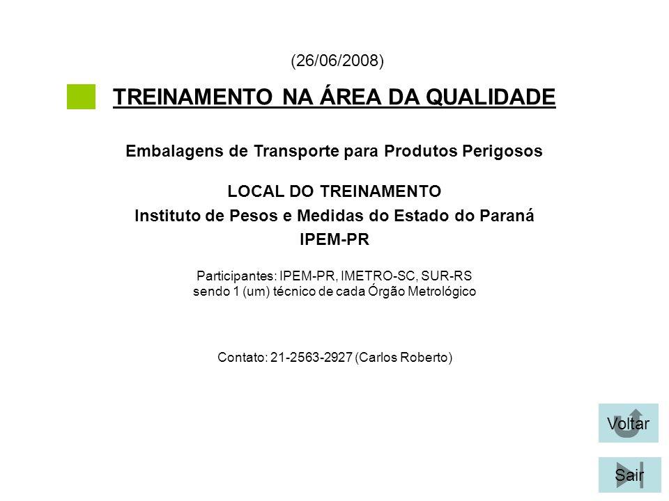Voltar Sair TREINAMENTO NA ÁREA DA QUALIDADE LOCAL DO TREINAMENTO Instituto de Pesos e Medidas do Estado do Paraná IPEM-PR Embalagens de Transporte pa