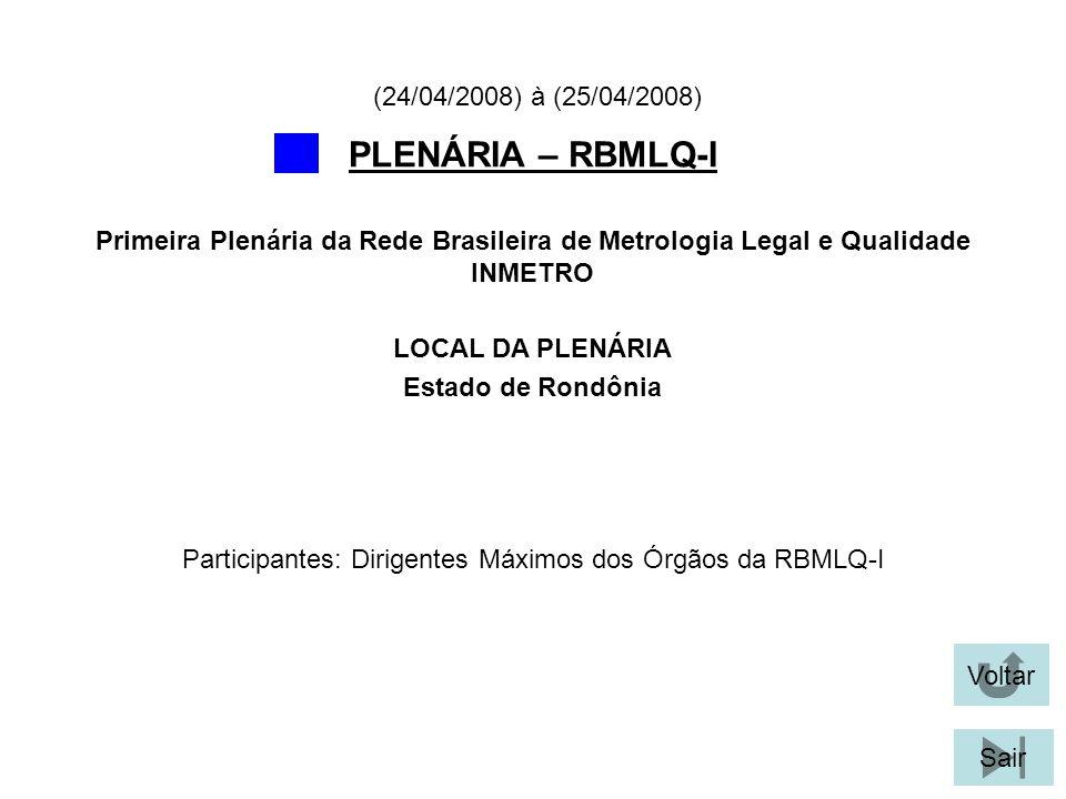 Voltar Sair PLENÁRIA – RBMLQ-I LOCAL DA PLENÁRIA Estado de Rondônia Primeira Plenária da Rede Brasileira de Metrologia Legal e Qualidade INMETRO (24/0