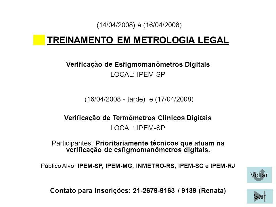Voltar Sair TREINAMENTO EM METROLOGIA LEGAL Verificação de Esfigmomanômetros Digitais LOCAL: IPEM-SP (14/04/2008) à (16/04/2008) Participantes: Priori
