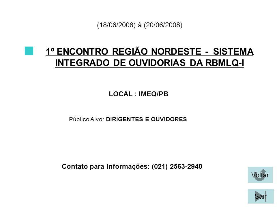 Voltar Sair 1º ENCONTRO REGIÃO NORDESTE - SISTEMA INTEGRADO DE OUVIDORIAS DA RBMLQ-I LOCAL : IMEQ/PB (18/06/2008) à (20/06/2008) Público Alvo: DIRIGEN