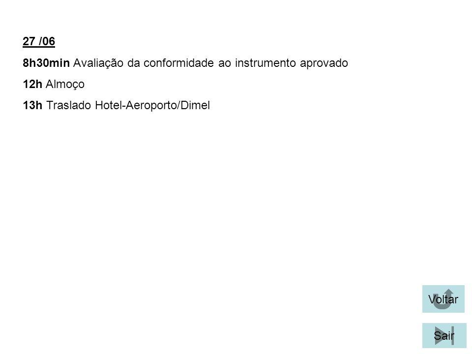 Voltar Sair 27 /06 8h30min Avaliação da conformidade ao instrumento aprovado 12h Almoço 13h Traslado Hotel-Aeroporto/Dimel