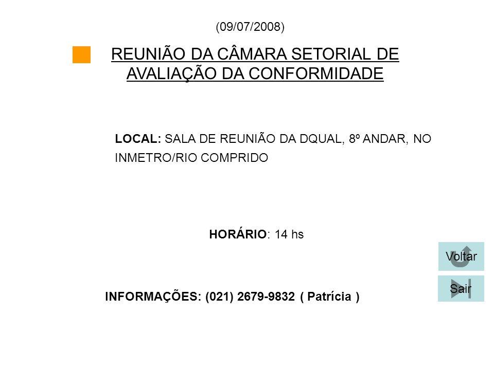 REUNIÃO DA CÂMARA SETORIAL DE AVALIAÇÃO DA CONFORMIDADE LOCAL: SALA DE REUNIÃO DA DQUAL, 8º ANDAR, NO INMETRO/RIO COMPRIDO HORÁRIO: 14 hs (09/07/2008)
