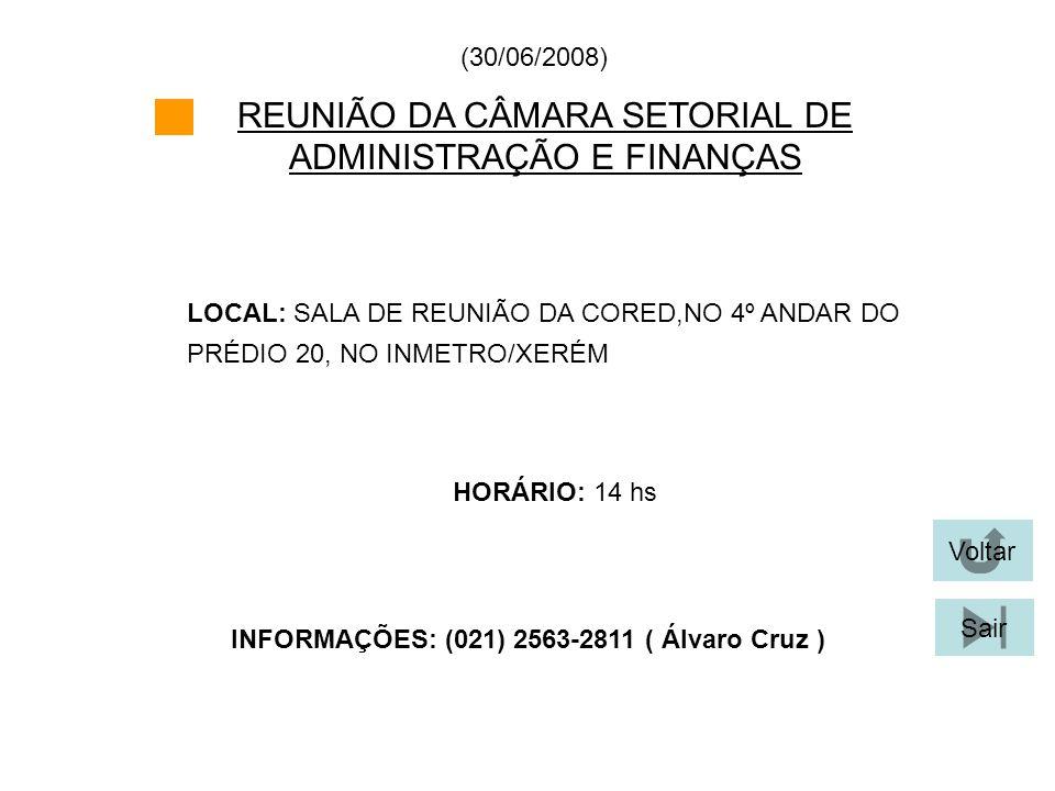 REUNIÃO DA CÂMARA SETORIAL DE ADMINISTRAÇÃO E FINANÇAS LOCAL: SALA DE REUNIÃO DA CORED,NO 4º ANDAR DO PRÉDIO 20, NO INMETRO/XERÉM HORÁRIO: 14 hs (30/0