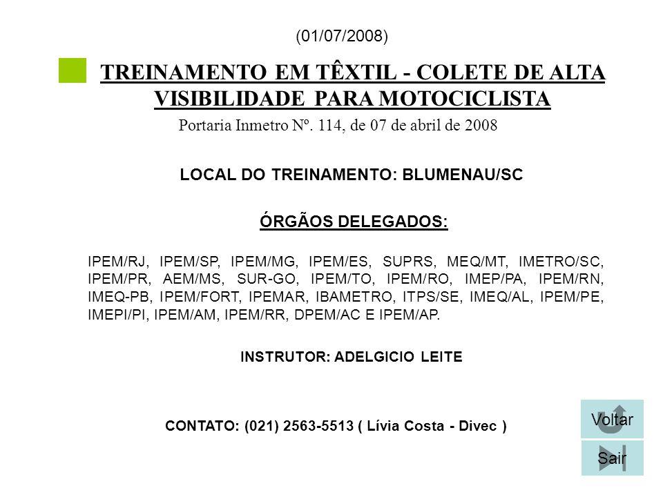 TREINAMENTO EM TÊXTIL - COLETE DE ALTA VISIBILIDADE PARA MOTOCICLISTA LOCAL DO TREINAMENTO: BLUMENAU/SC (01/07/2008) CONTATO: (021) 2563-5513 ( Lívia