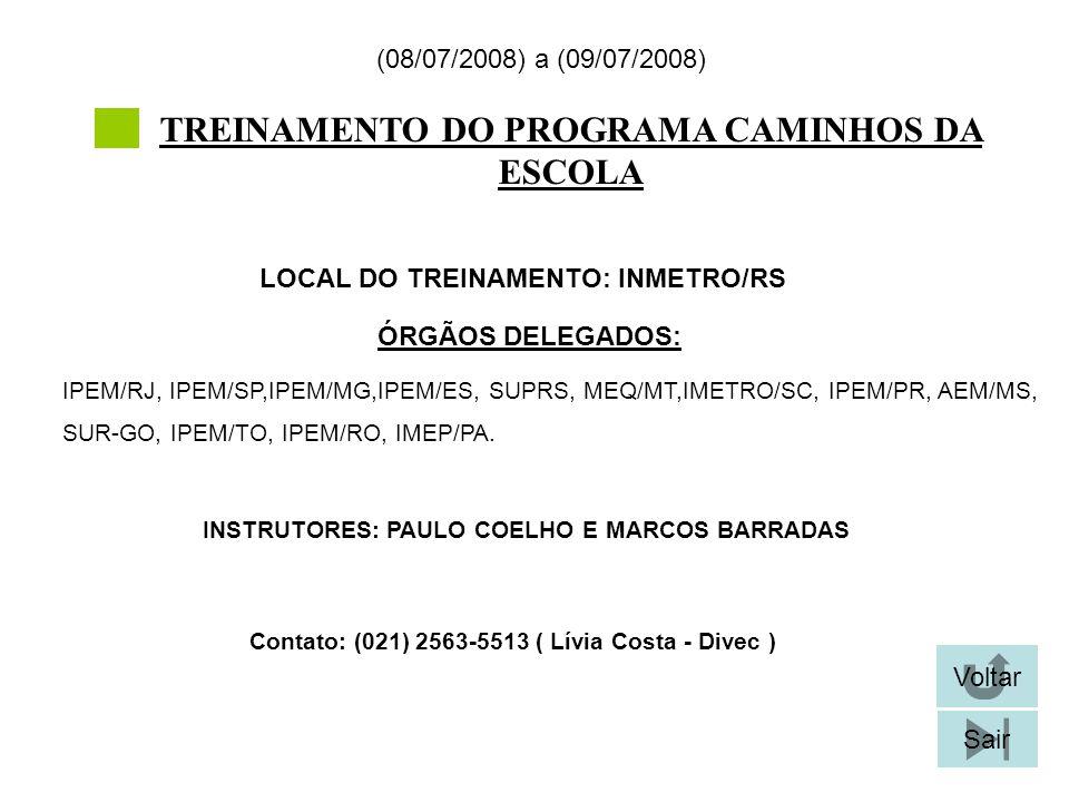 TREINAMENTO DO PROGRAMA CAMINHOS DA ESCOLA LOCAL DO TREINAMENTO: INMETRO/RS (08/07/2008) a (09/07/2008) Contato: (021) 2563-5513 ( Lívia Costa - Divec