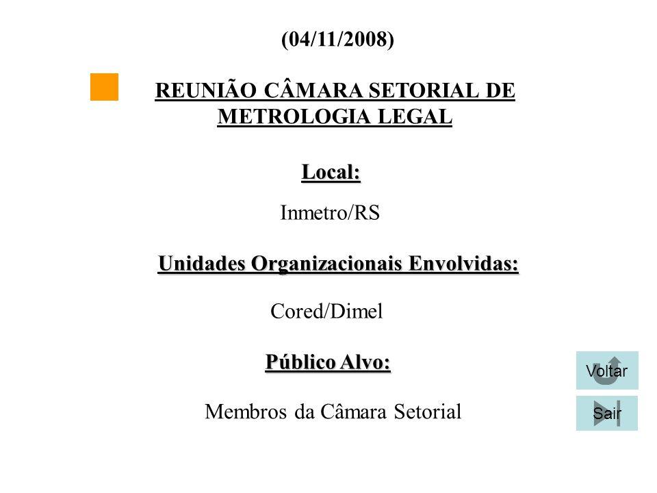 REUNIÃO CÂMARA SETORIAL DE METROLOGIA LEGAL (04/11/2008) Local: Inmetro/RS Unidades Organizacionais Envolvidas: Cored/Dimel Público Alvo: Membros da C