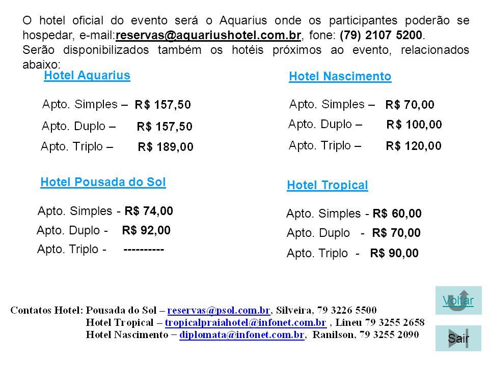 O hotel oficial do evento será o Aquarius onde os participantes poderão se hospedar, e-mail:reservas@aquariushotel.com.br, fone: (79) 2107 5200. Serão
