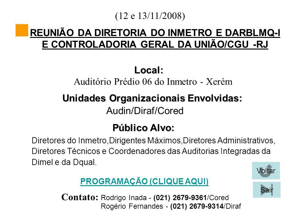 (12 e 13/11/2008) Local: Unidades Organizacionais Envolvidas: Audin/Diraf/Cored Público Alvo: Diretores do Inmetro,Dirigentes Máximos,Diretores Admini