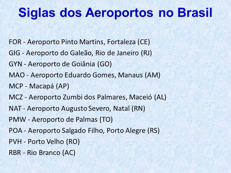FOR - Aeroporto Pinto Martins, Fortaleza (CE) GIG - Aeroporto do Galeão, Rio de Janeiro (RJ) GYN - Aeroporto de Goiânia (GO) MAO - Aeroporto Eduardo G