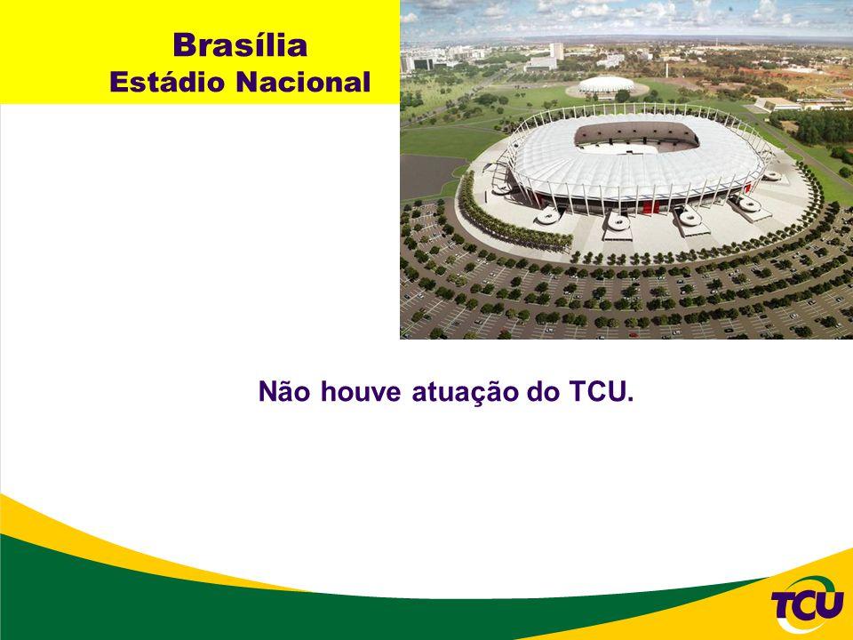 Brasília Estádio Nacional Não houve atuação do TCU.