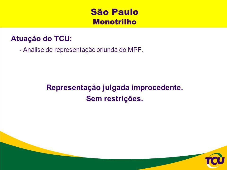 São Paulo Monotrilho Atuação do TCU: - Análise de representação oriunda do MPF. Representação julgada improcedente. Sem restrições.