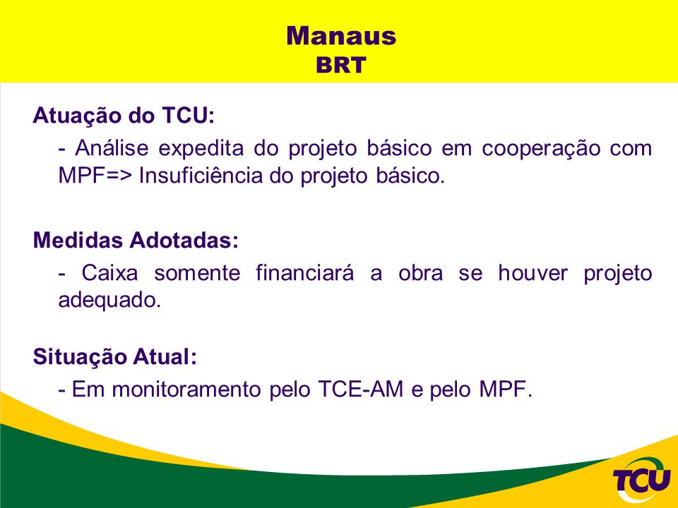 Manaus BRT Atuação do TCU: - Análise expedita do projeto básico em cooperação com MPF=> Insuficiência do projeto básico. Medidas Adotadas: - Caixa som