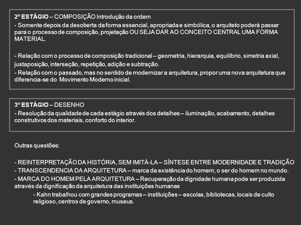 2º ESTÁGIO – COMPOSIÇÃO Introdução da ordem - Somente depois da desoberta da forma essencial, apropriada e simbólica, o arquiteto poderá passar para o