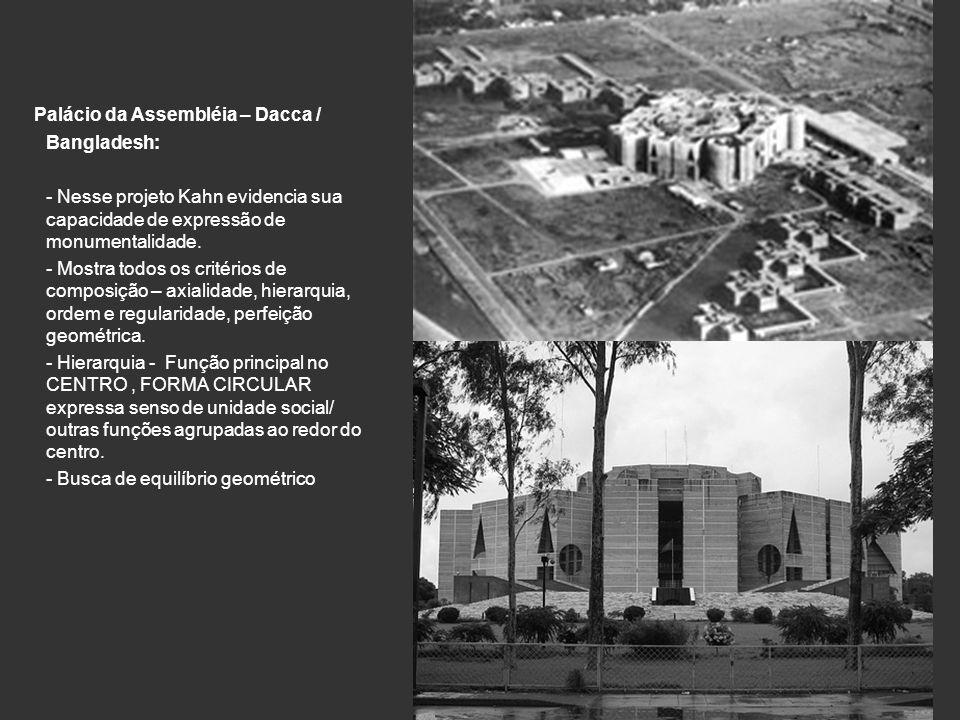 Palácio da Assembléia – Dacca / Bangladesh: - Nesse projeto Kahn evidencia sua capacidade de expressão de monumentalidade. - Mostra todos os critérios