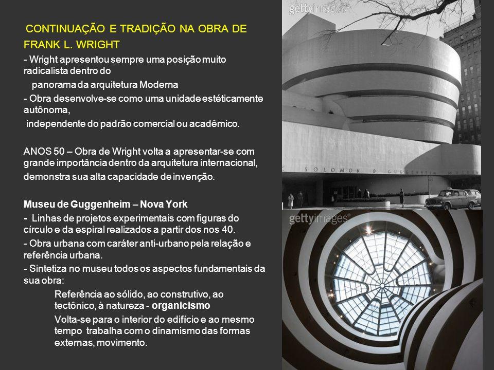 CONTINUAÇÃO E TRADIÇÃO NA OBRA DE FRANK L. WRIGHT - Wright apresentou sempre uma posição muito radicalista dentro do panorama da arquitetura Moderna -
