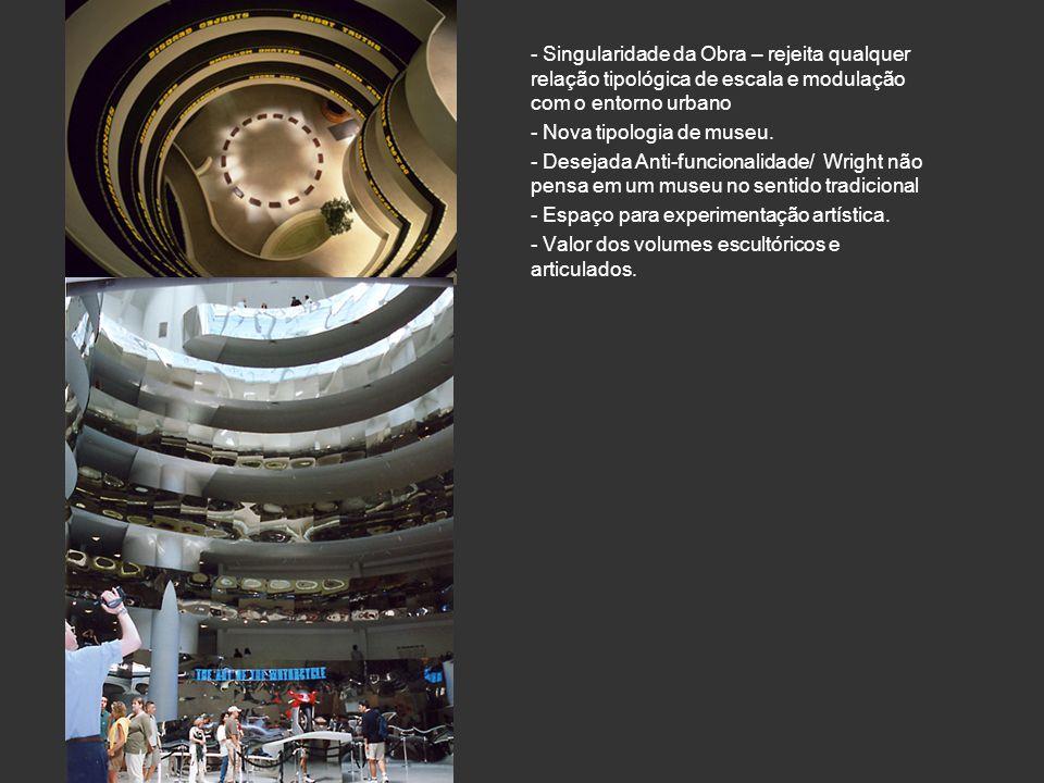 - Singularidade da Obra – rejeita qualquer relação tipológica de escala e modulação com o entorno urbano - Nova tipologia de museu. - Desejada Anti-fu