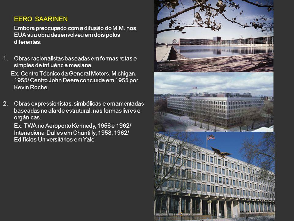 EERO SAARINEN Embora preocupado com a difusão do M.M. nos EUA sua obra desenvolveu em dois polos diferentes: 1.Obras racionalistas baseadas em formas