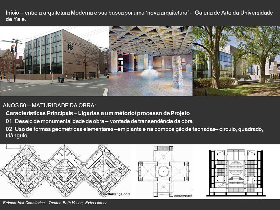 Início – entre a arquitetura Moderna e sua busca por uma nova arquitetura - Galeria de Arte da Universidade de Yale. ANOS 50 – MATURIDADE DA OBRA: Car
