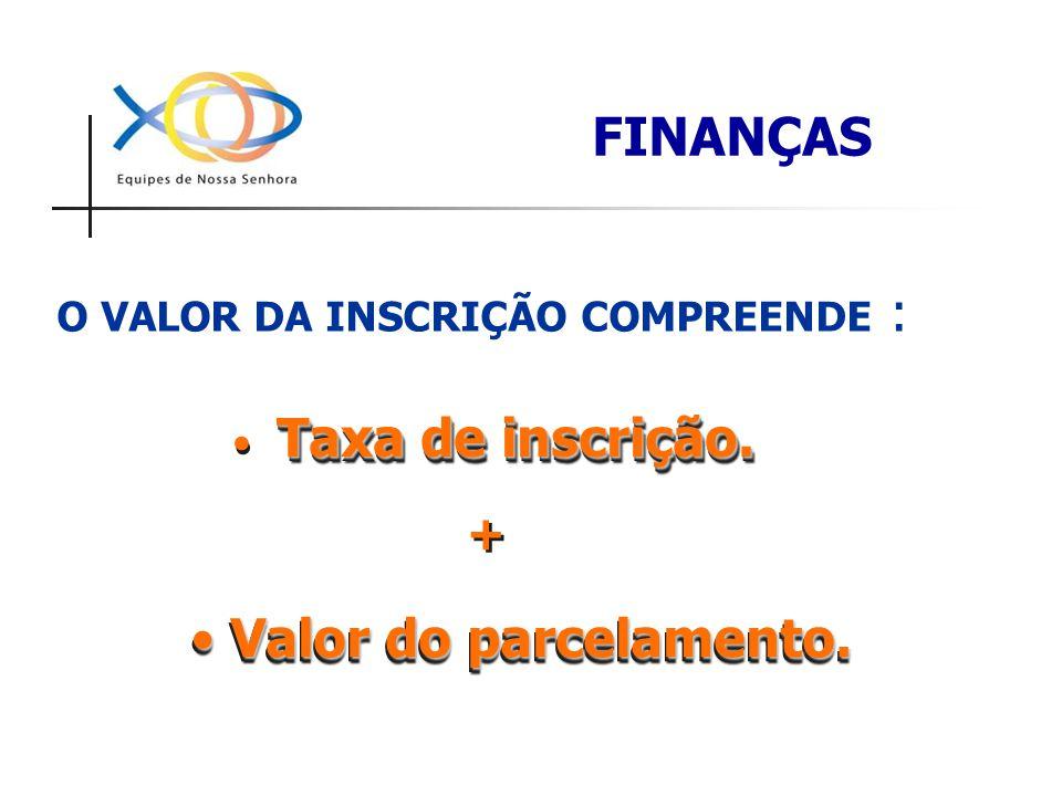 O VALOR DA INSCRIÇÃO COMPREENDE : Taxa de inscrição. Valor do parcelamento. Valor do parcelamento. + + FINANÇAS