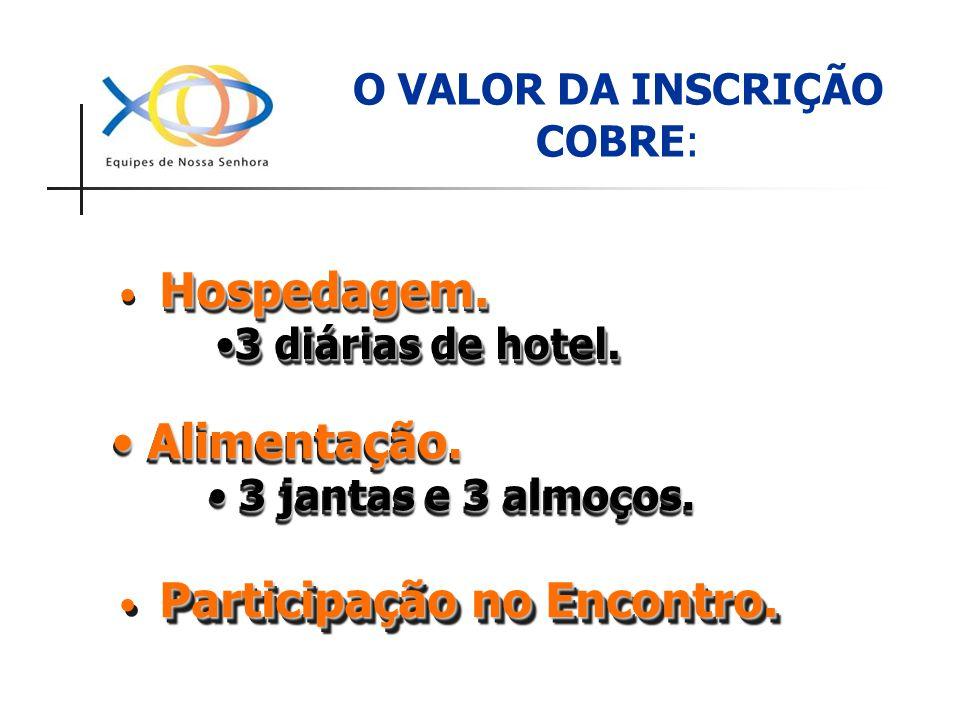 O VALOR DA INSCRIÇÃO COBRE: Participação no Encontro. Hospedagem. 3 diárias de hotel.3 diárias de hotel. Hospedagem. 3 diárias de hotel.3 diárias de h