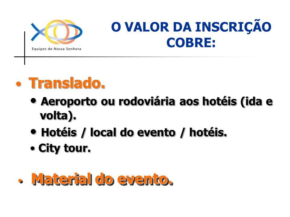 O VALOR DA INSCRIÇÃO COBRE: Material do evento. Translado. Translado. Aeroporto ou rodoviária aos hotéis (ida e Aeroporto ou rodoviária aos hotéis (id
