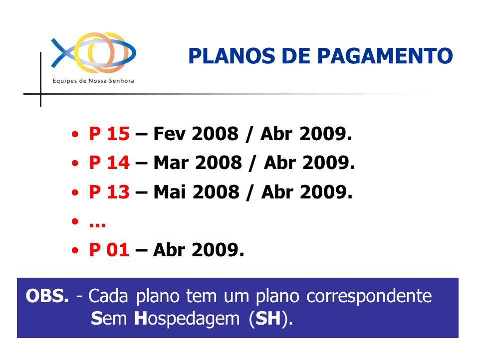 P 15 – Fev 2008 / Abr 2009. P 14 – Mar 2008 / Abr 2009. P 13 – Mai 2008 / Abr 2009.... P 01 – Abr 2009. PLANOS DE PAGAMENTO OBS. - Cada plano tem um p