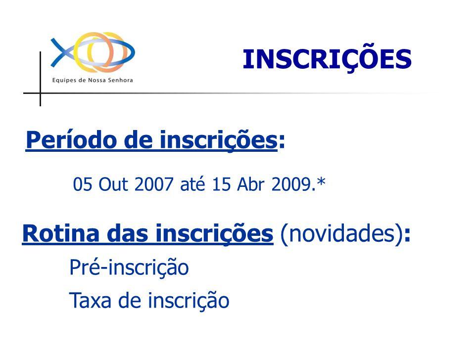Período de inscrições: 05 Out 2007 até 15 Abr 2009.* INSCRIÇÕES Rotina das inscrições (novidades): Pré-inscrição Taxa de inscrição