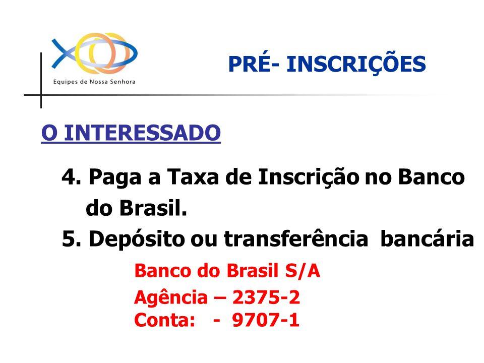 PRÉ- INSCRIÇÕES 4. Paga a Taxa de Inscrição no Banco do Brasil. 5. Depósito ou transferência bancária Banco do Brasil S/A Agência – 2375-2 Conta: - 97