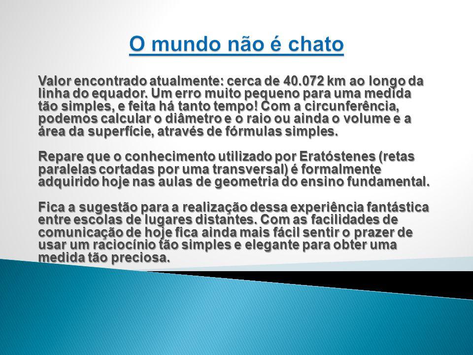 Valor encontrado atualmente: cerca de 40.072 km ao longo da linha do equador.