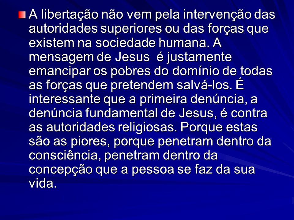 A libertação não vem pela intervenção das autoridades superiores ou das forças que existem na sociedade humana.