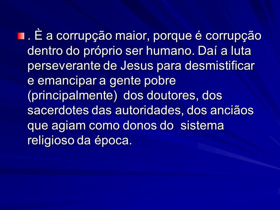 È a corrupção maior, porque é corrupção dentro do próprio ser humano.