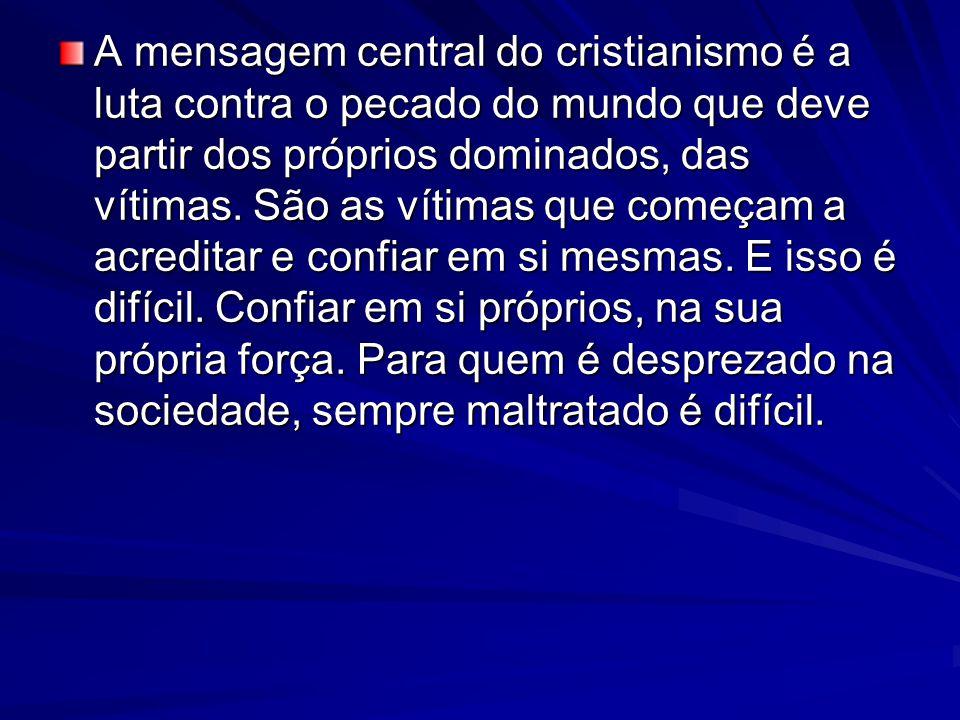 A mensagem central do cristianismo é a luta contra o pecado do mundo que deve partir dos próprios dominados, das vítimas.