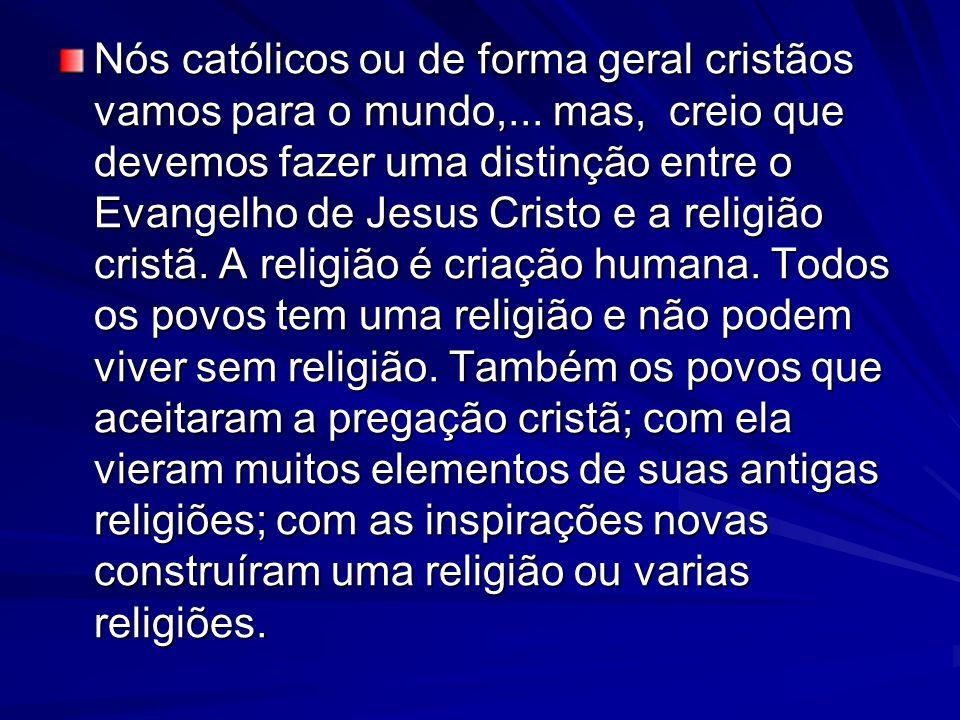 Nós católicos ou de forma geral cristãos vamos para o mundo,...
