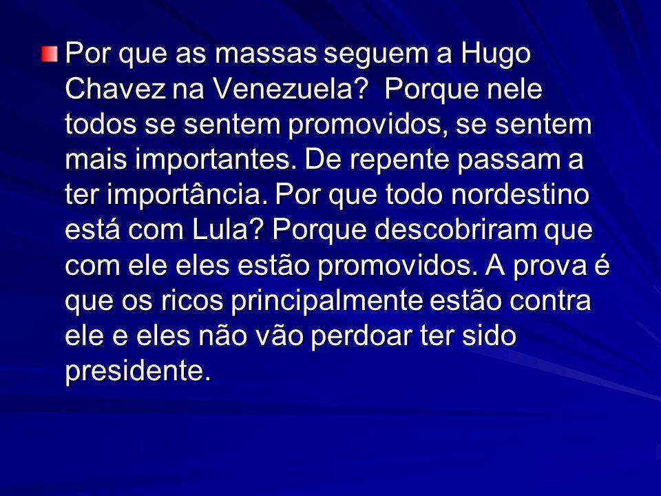 Por que as massas seguem a Hugo Chavez na Venezuela.