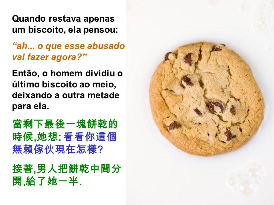 Quando restava apenas um biscoito, ela pensou: ah...