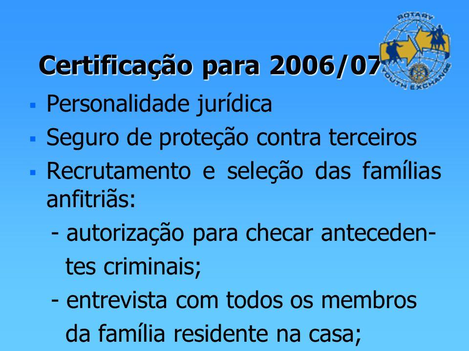 Certificação para 2006/07 Personalidade jurídica Seguro de proteção contra terceiros Recrutamento e seleção das famílias anfitriãs: - autorização para checar anteceden- tes criminais; - entrevista com todos os membros da família residente na casa;