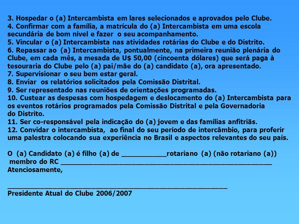 3.Hospedar o (a) Intercambista em lares selecionados e aprovados pelo Clube.