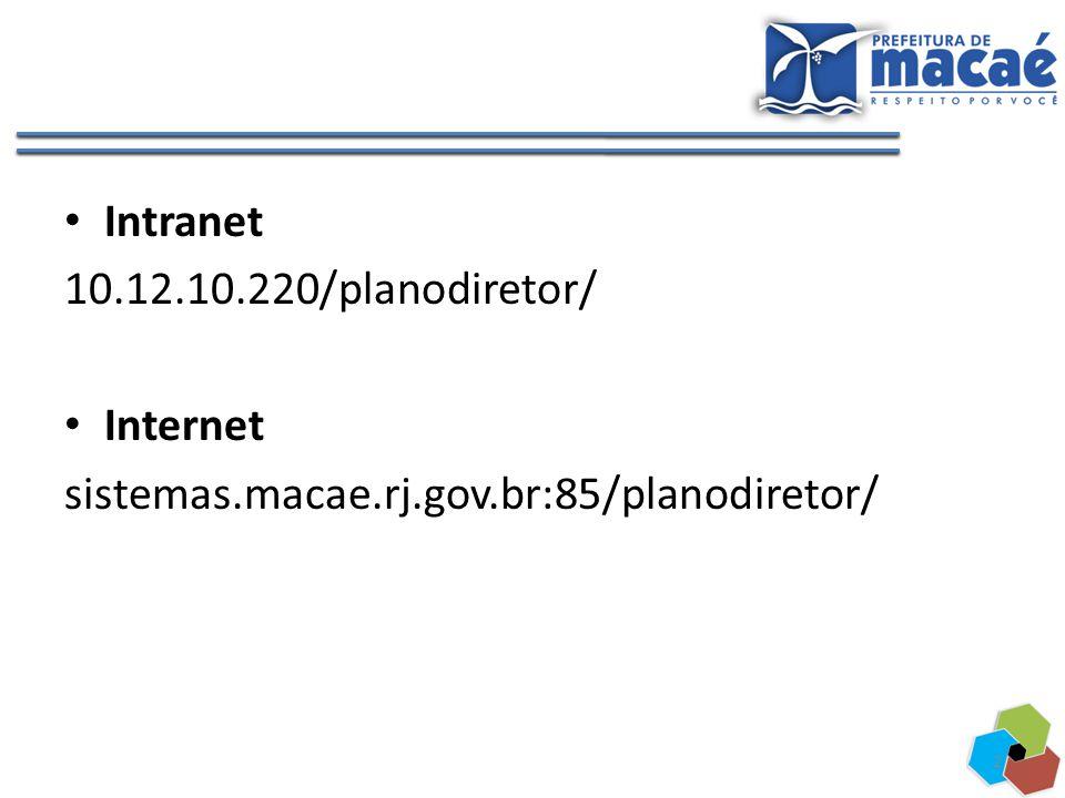 Intranet 10.12.10.220/planodiretor/ Internet sistemas.macae.rj.gov.br:85/planodiretor/ 2